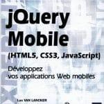 jQuery Mobile - HTML5, CSS3, JavaScript - Développez vos applications Web mobiles
